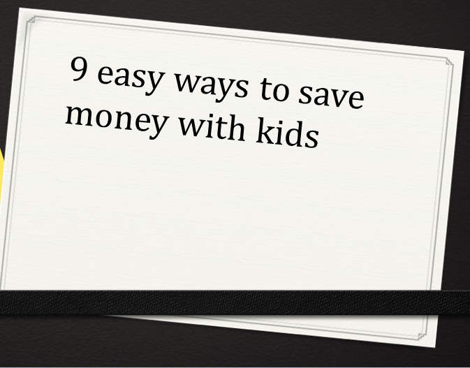 9 easy ways to save money with kids
